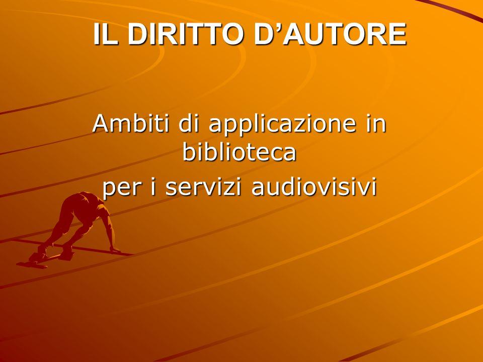 IL DIRITTO D'AUTORE Ambiti di applicazione in biblioteca per i servizi audiovisivi