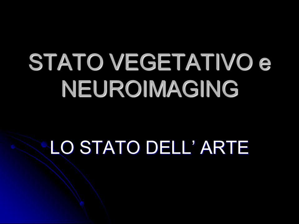 STATO VEGETATIVO e NEUROIMAGING LO STATO DELL' ARTE