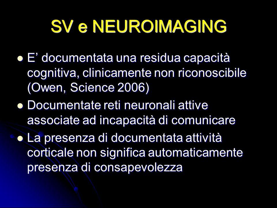 SV e NEUROIMAGING E' documentata una residua capacità cognitiva, clinicamente non riconoscibile (Owen, Science 2006) E' documentata una residua capaci