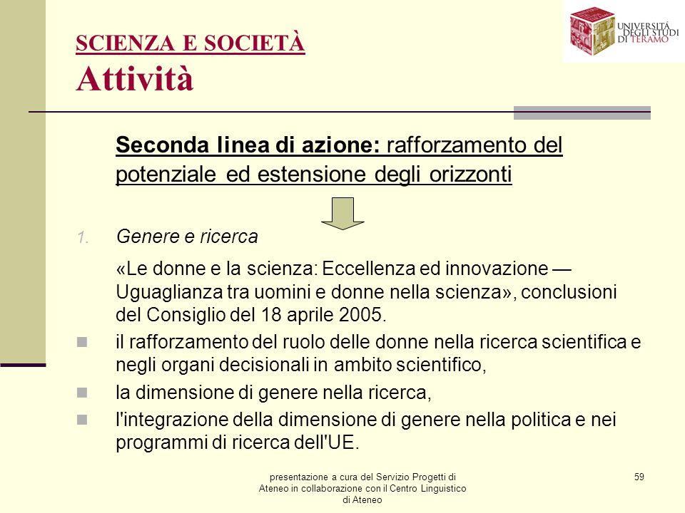 presentazione a cura del Servizio Progetti di Ateneo in collaborazione con il Centro Linguistico di Ateneo 59 SCIENZA E SOCIETÀ Attività Seconda linea