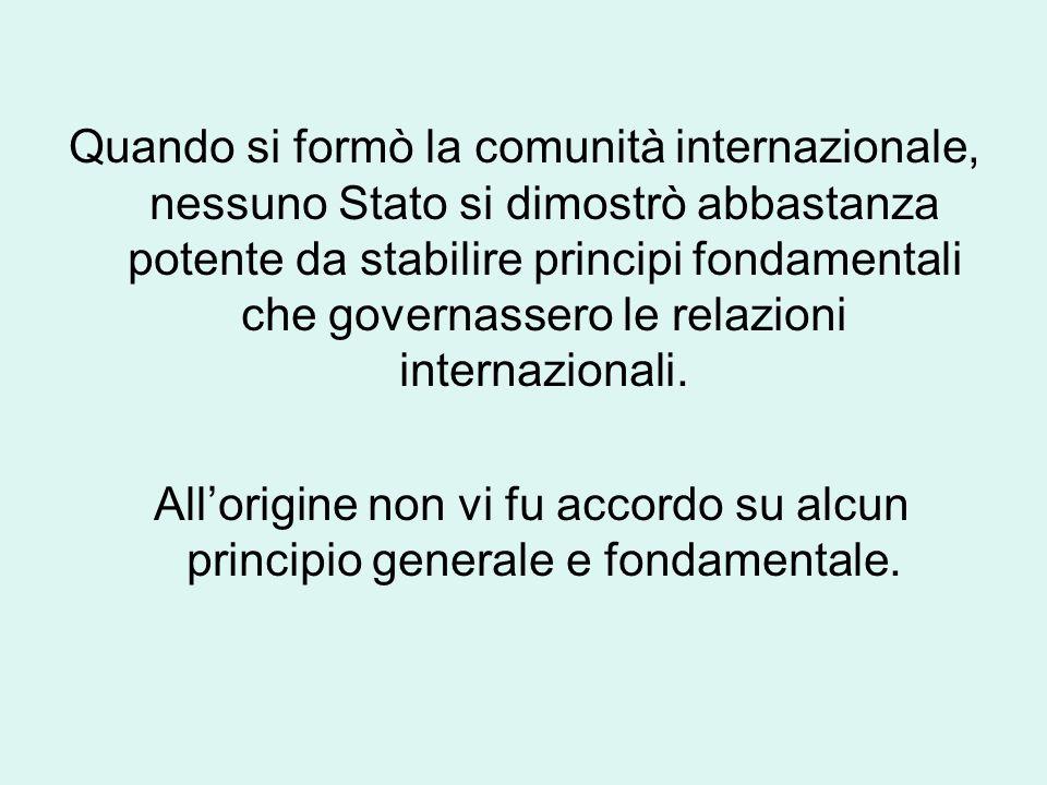 Quando si formò la comunità internazionale, nessuno Stato si dimostrò abbastanza potente da stabilire principi fondamentali che governassero le relazioni internazionali.
