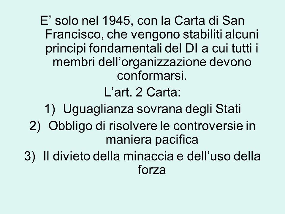 E' solo nel 1945, con la Carta di San Francisco, che vengono stabiliti alcuni principi fondamentali del DI a cui tutti i membri dell'organizzazione devono conformarsi.