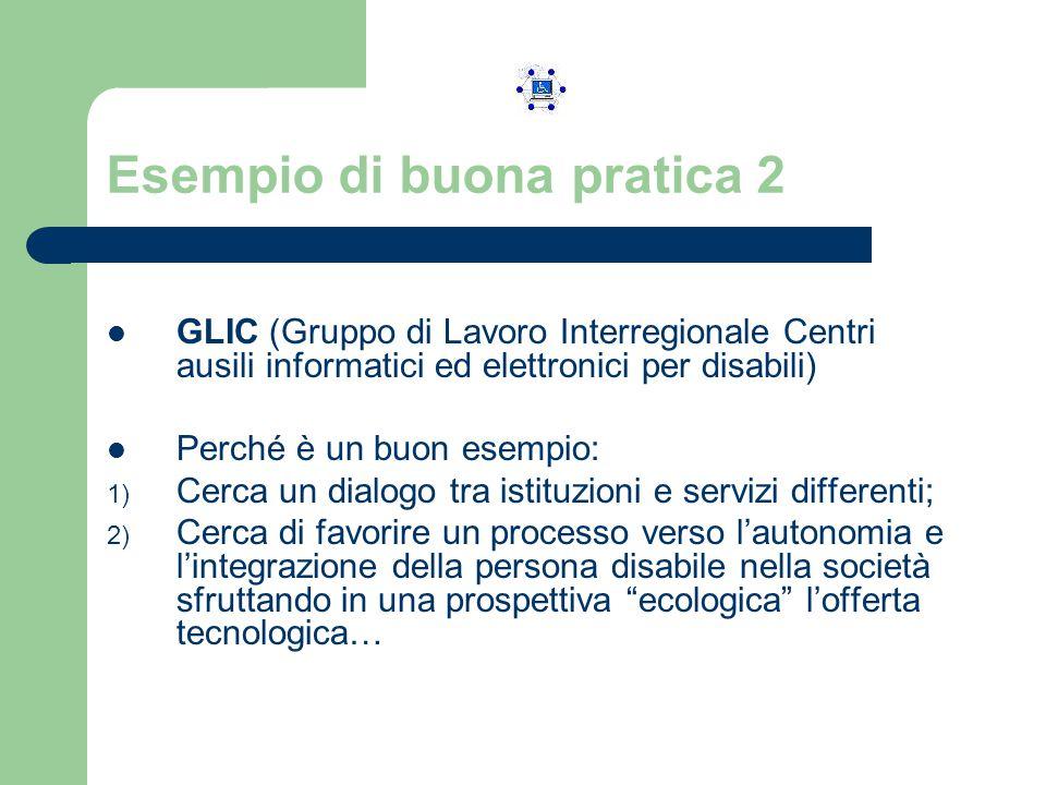 Esempio di buona pratica 2 GLIC (Gruppo di Lavoro Interregionale Centri ausili informatici ed elettronici per disabili) Perché è un buon esempio: 1) C