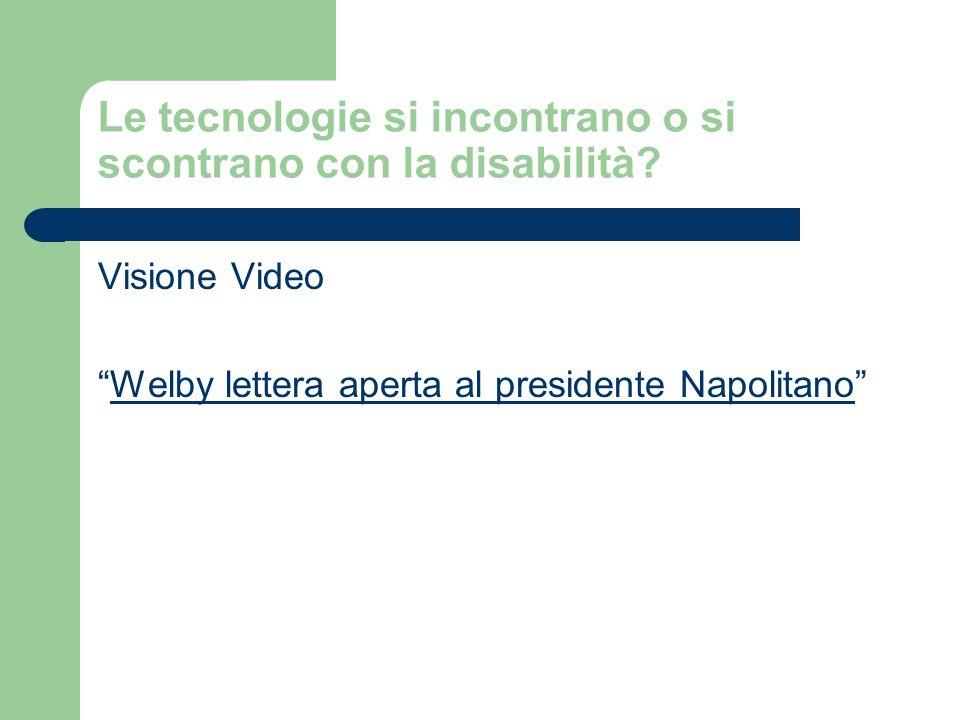 """Le tecnologie si incontrano o si scontrano con la disabilità? Visione Video """"Welby lettera aperta al presidente Napolitano""""Welby lettera aperta al pre"""