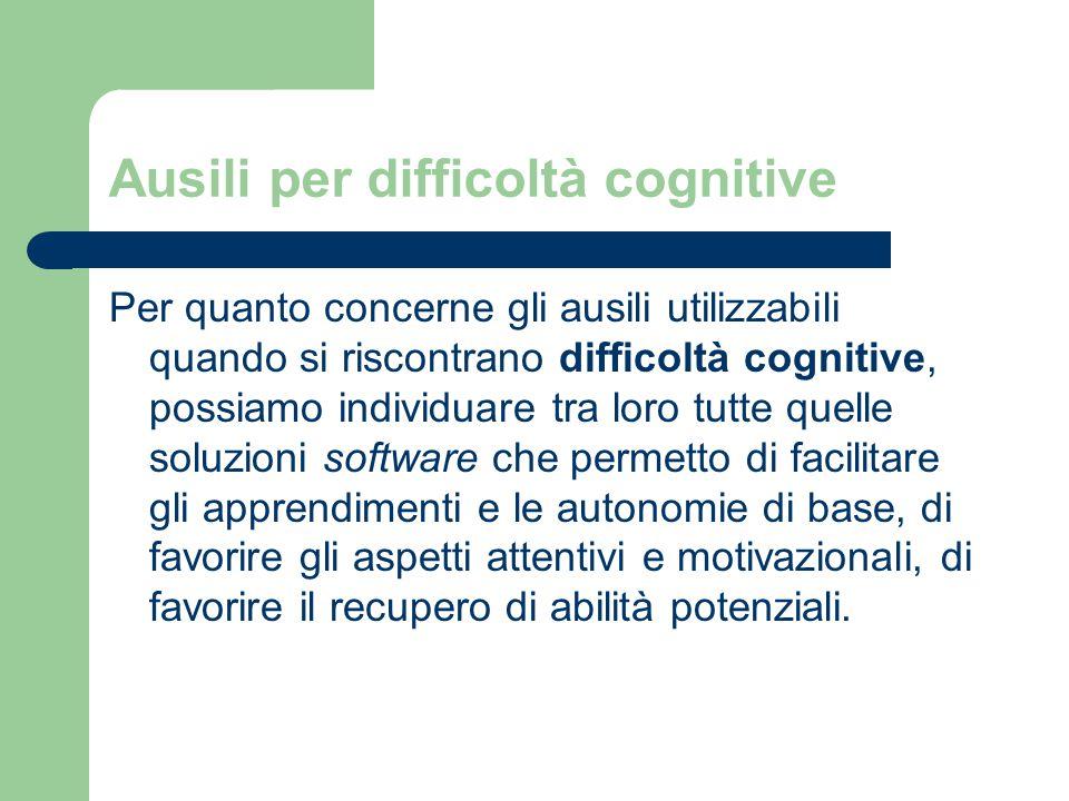 Ausili per difficoltà cognitive Per quanto concerne gli ausili utilizzabili quando si riscontrano difficoltà cognitive, possiamo individuare tra loro