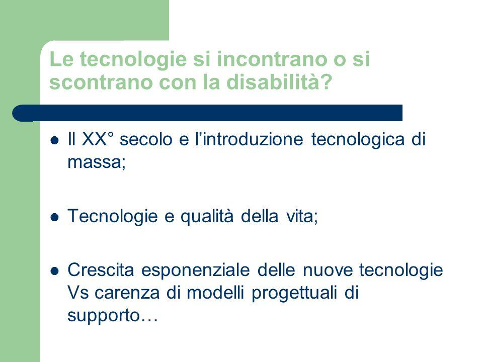 Le tecnologie si incontrano o si scontrano con la disabilità? Il XX° secolo e l'introduzione tecnologica di massa; Tecnologie e qualità della vita; Cr