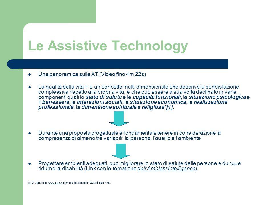 Le Assistive Technology Una panoramica sulle AT (Video fino 4m 22s) Una panoramica sulle AT La qualità della vita = è un concetto multi-dimensionale c