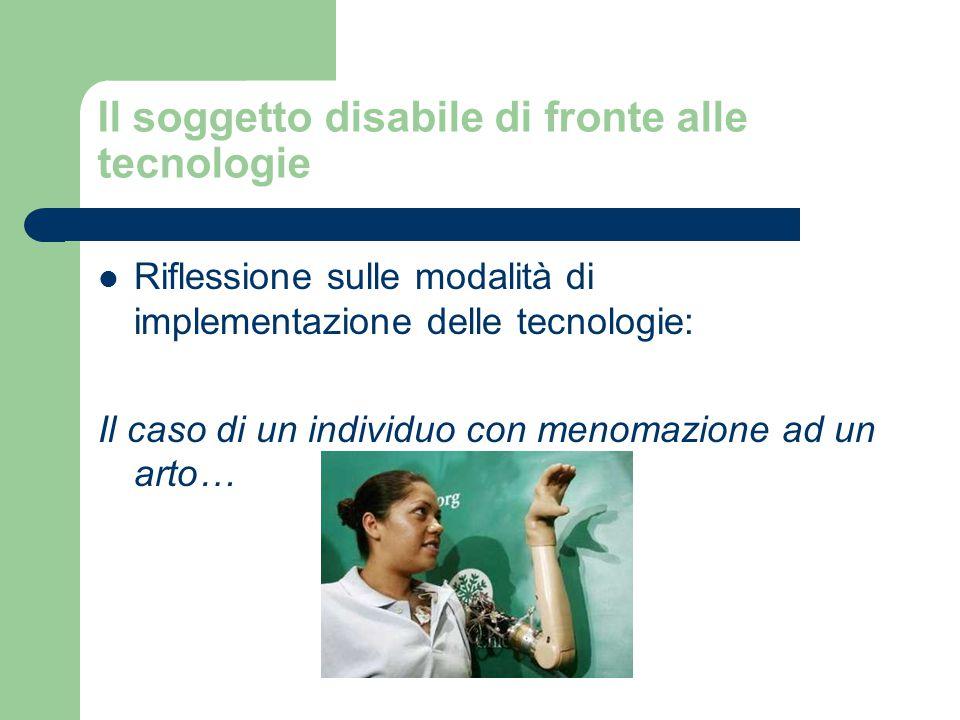 Il soggetto disabile di fronte alle tecnologie Riflessione sulle modalità di implementazione delle tecnologie: Il caso di un individuo con menomazione ad un arto…