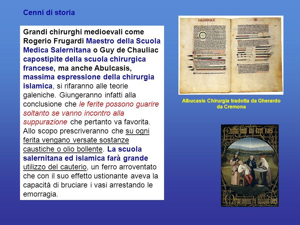 Grandi chirurghi medioevali come Rogerio Frugardi Maestro della Scuola Medica Salernitana o Guy de Chauliac capostipite della scuola chirurgica france