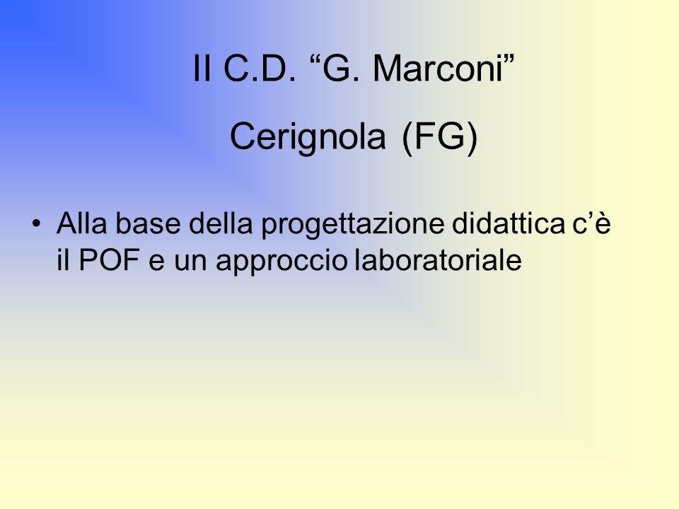 Alla base della progettazione didattica c'è il POF e un approccio laboratoriale II C.D.