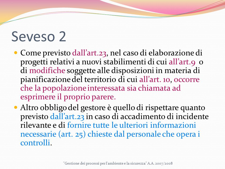 Seveso 2 Come previsto dall'art.23, nel caso di elaborazione di progetti relativi a nuovi stabilimenti di cui all'art.9 o di modifiche soggette alle disposizioni in materia di pianificazione del territorio di cui all'art.