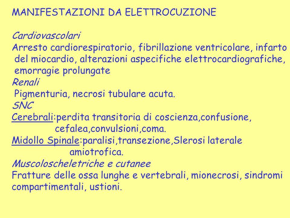 MANIFESTAZIONI DA ELETTROCUZIONE Cardiovascolari Arresto cardiorespiratorio, fibrillazione ventricolare, infarto del miocardio, alterazioni aspecifich