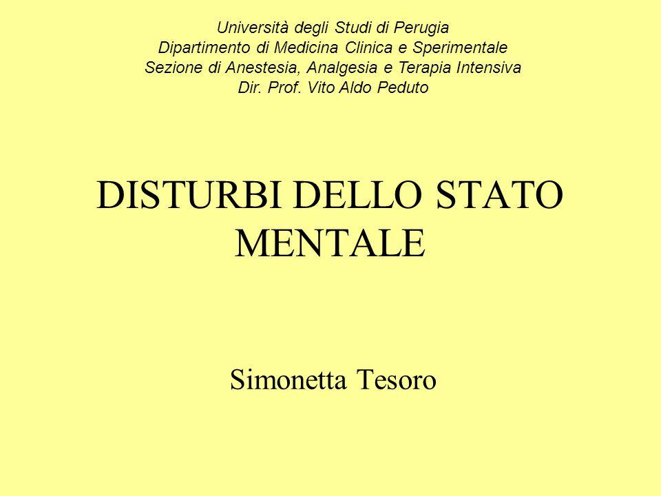 DISTURBI DELLO STATO MENTALE Simonetta Tesoro Università degli Studi di Perugia Dipartimento di Medicina Clinica e Sperimentale Sezione di Anestesia,