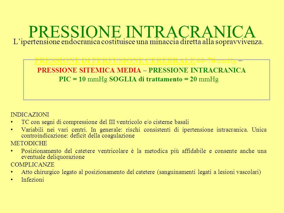 PRESSIONE INTRACRANICA L'ipertensione endocranica costituisce una minaccia diretta alla sopravvivenza. PRESSIONE DI PERFUSIONE CEREBRALE 60-70 mmHg =