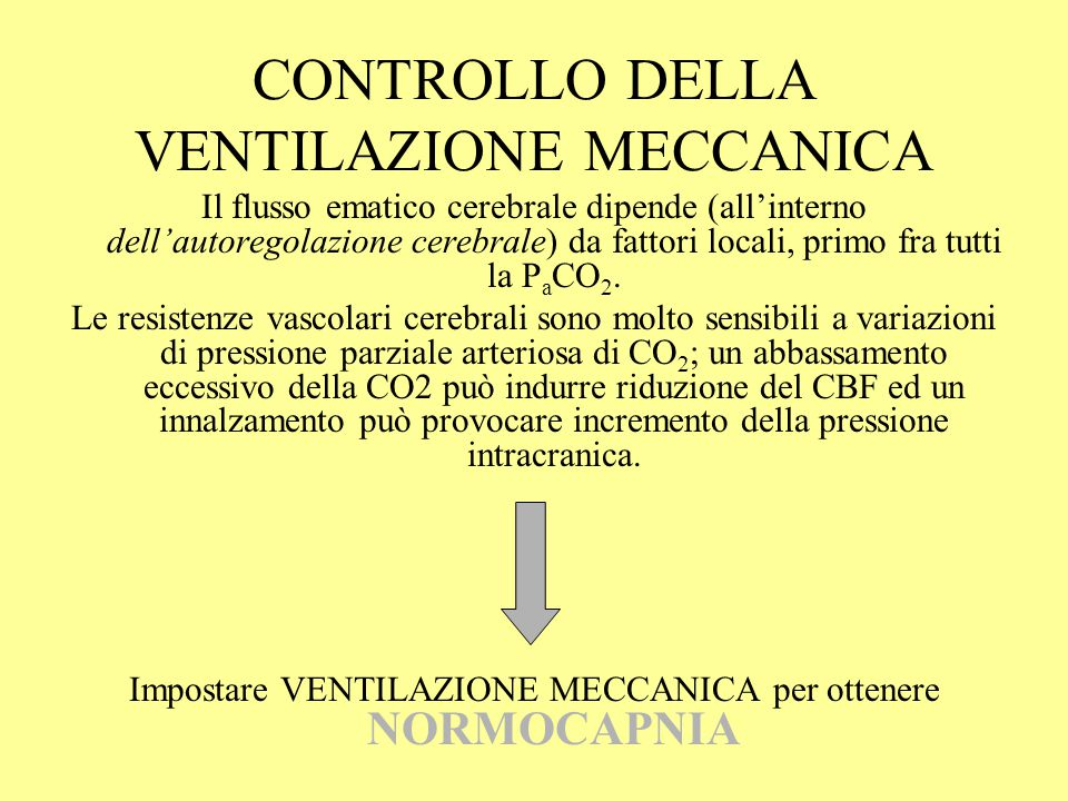 CONTROLLO DELLA VENTILAZIONE MECCANICA Il flusso ematico cerebrale dipende (all'interno dell'autoregolazione cerebrale) da fattori locali, primo fra t