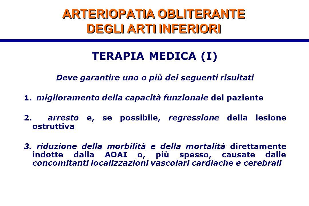 ARTERIOPATIA OBLITERANTE DEGLI ARTI INFERIORI TERAPIA MEDICA (I) Deve garantire uno o più dei seguenti risultati 1. miglioramento della capacità funzi