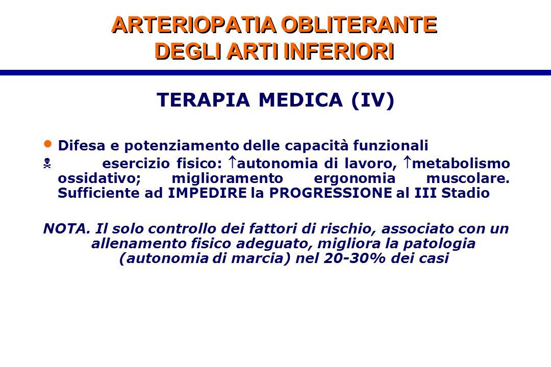 ARTERIOPATIA OBLITERANTE DEGLI ARTI INFERIORI TERAPIA MEDICA (IV) Difesa e potenziamento delle capacità funzionali  esercizio fisico: autonomia di l