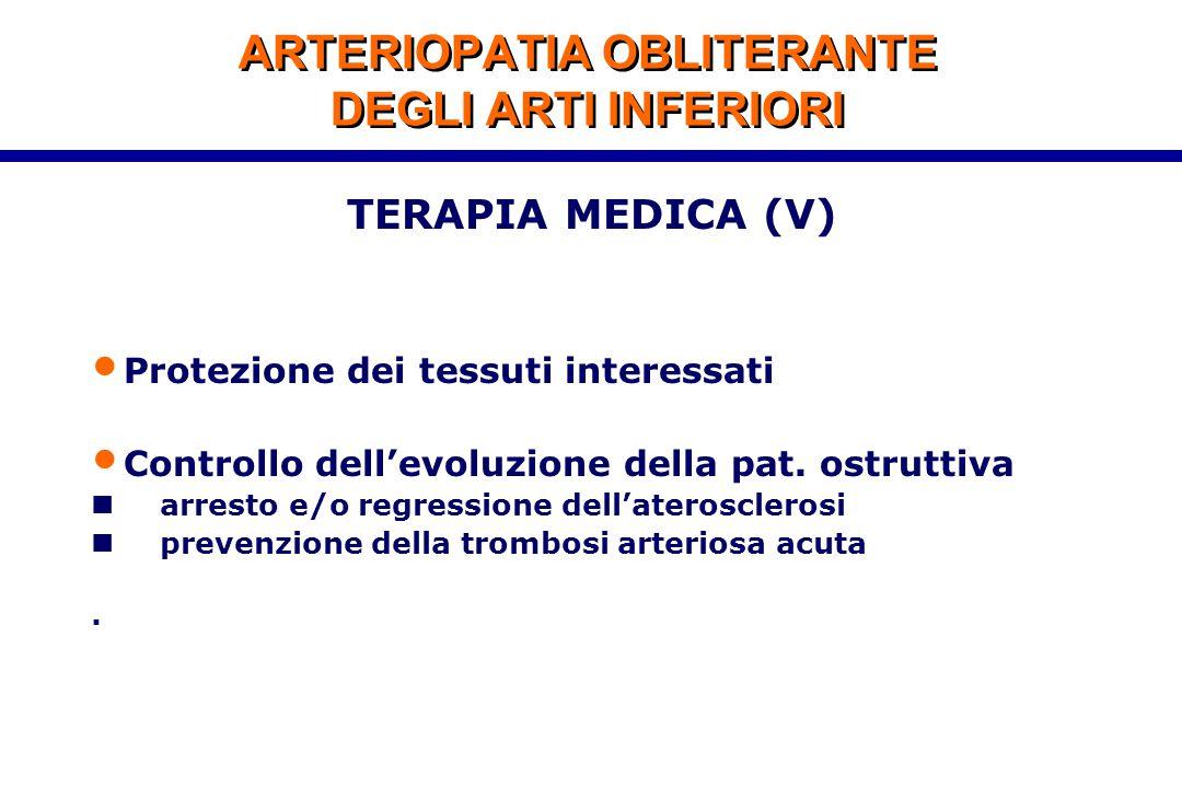 ARTERIOPATIA OBLITERANTE DEGLI ARTI INFERIORI TERAPIA MEDICA (V) Protezione dei tessuti interessati Controllo dell'evoluzione della pat. ostruttiva ar