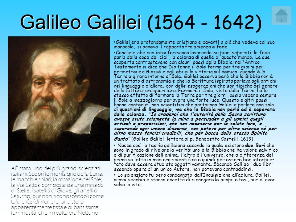 Galileo Galilei Galileo Galilei (1564 - 1642) Galilei era profondamente cristiano e davanti a ciò che vedeva col suo monocolo, si poneva il rapporto f
