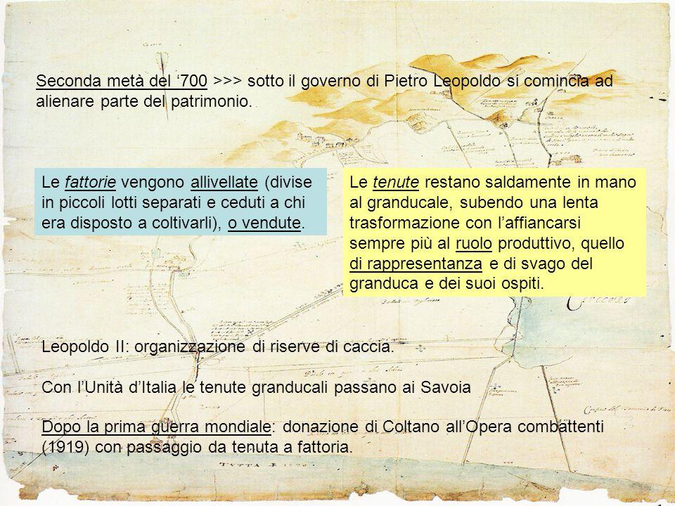 Seconda metà del '700 >>> sotto il governo di Pietro Leopoldo si comincia ad alienare parte del patrimonio.