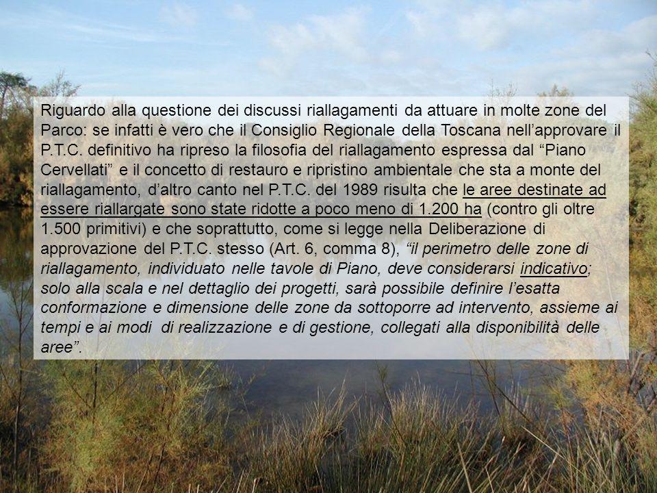 Riguardo alla questione dei discussi riallagamenti da attuare in molte zone del Parco: se infatti è vero che il Consiglio Regionale della Toscana nell'approvare il P.T.C.