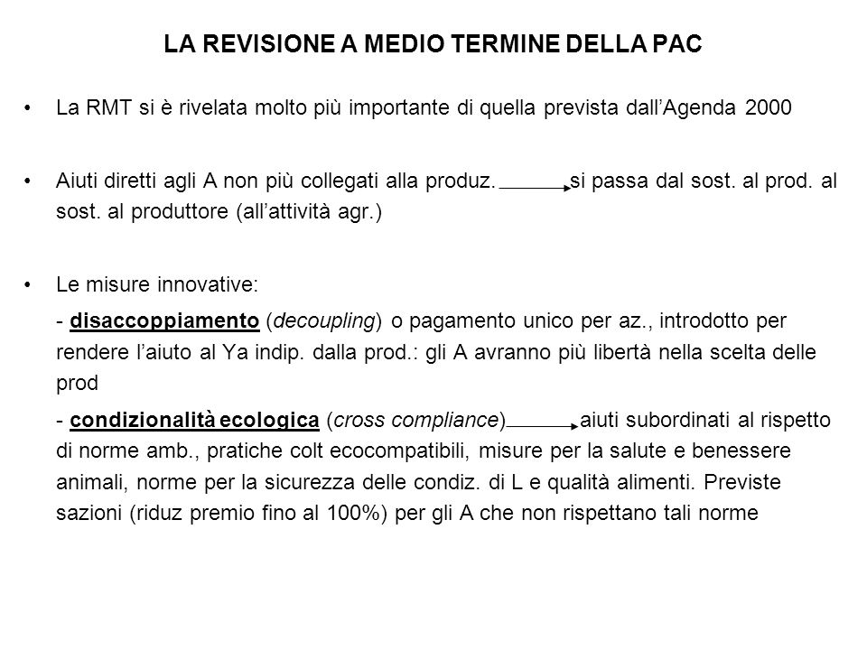 LA REVISIONE A MEDIO TERMINE DELLA PAC La RMT si è rivelata molto più importante di quella prevista dall'Agenda 2000 Aiuti diretti agli A non più collegati alla produz.