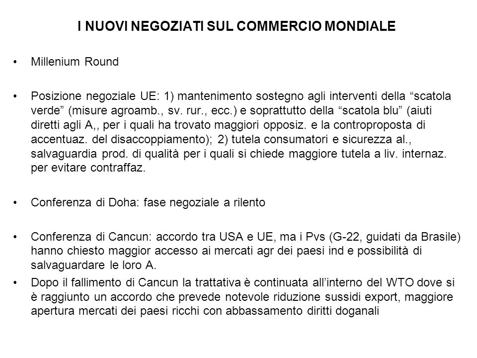 I NUOVI NEGOZIATI SUL COMMERCIO MONDIALE Millenium Round Posizione negoziale UE: 1) mantenimento sostegno agli interventi della scatola verde (misure agroamb., sv.