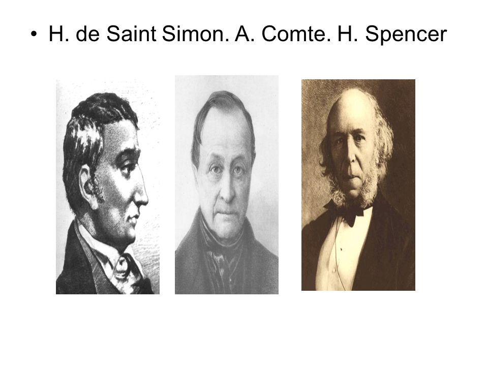 H. de Saint Simon. A. Comte. H. Spencer