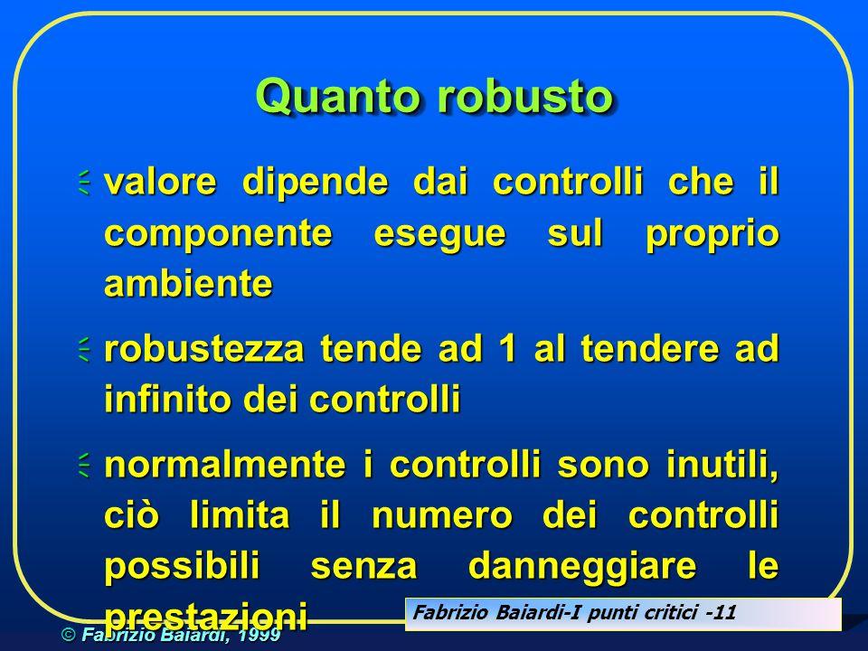 Fabrizio Baiardi-I punti critici -10 © Fabrizio Baiardi, 1999 Quanto robusto Numero dei controlli Robustezza 1
