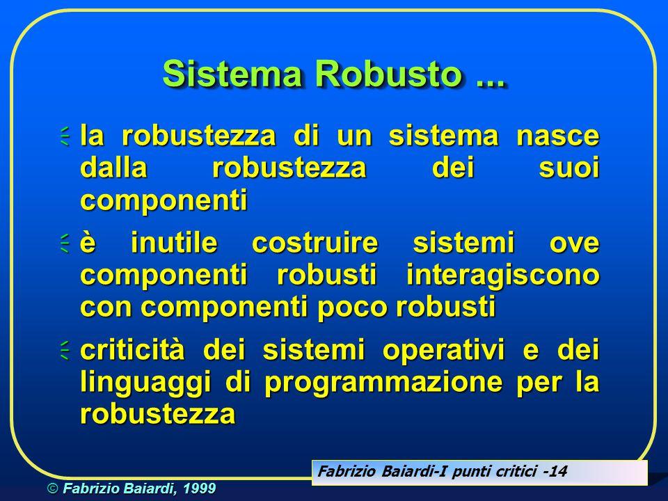 Fabrizio Baiardi-I punti critici -13 © Fabrizio Baiardi, 1999 RobustezzaRobustezza è inutile cercare di essere impenetrabili occorre essere costosi (tempo e danaro ) da penetrare