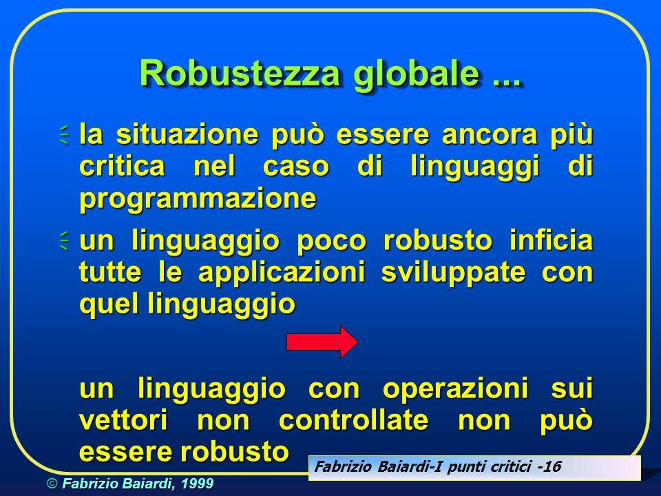 Fabrizio Baiardi-I punti critici -15 © Fabrizio Baiardi, 1999 Robustezza Globale...  è inutile, e dannoso, costruire applicazioni robuste su sistemi