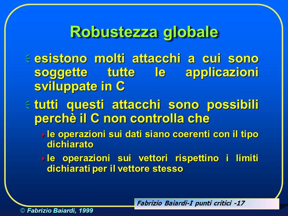 Fabrizio Baiardi-I punti critici -16 © Fabrizio Baiardi, 1999 Robustezza globale...  la situazione può essere ancora più critica nel caso di linguagg