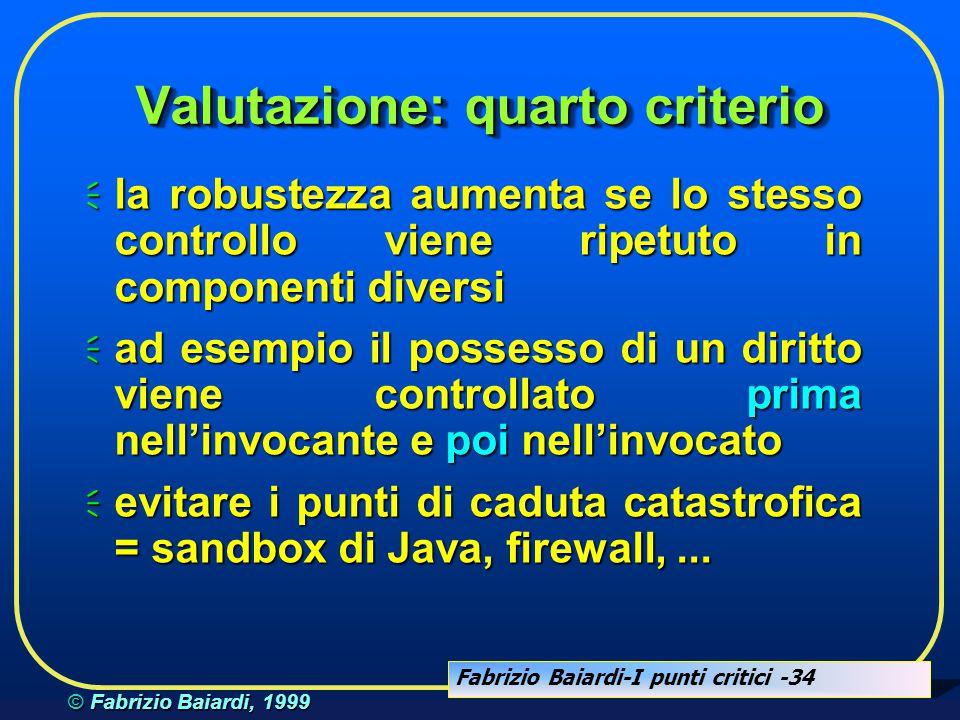 Fabrizio Baiardi-I punti critici -33 © Fabrizio Baiardi, 1999 Sistema Robusto Applicazioni Sistema Operativo Assembler Firmware Hardware