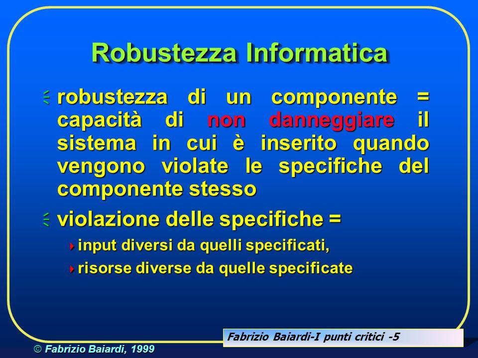 Fabrizio Baiardi-I punti critici -4 © Fabrizio Baiardi, 1999 Politiche di sicurezza  la definizione della politica di sicurezza non può che partire da una analisi dei rischi  l'analisi dei rischi deve individuare i punti critici  criticità = ridotta robustezza