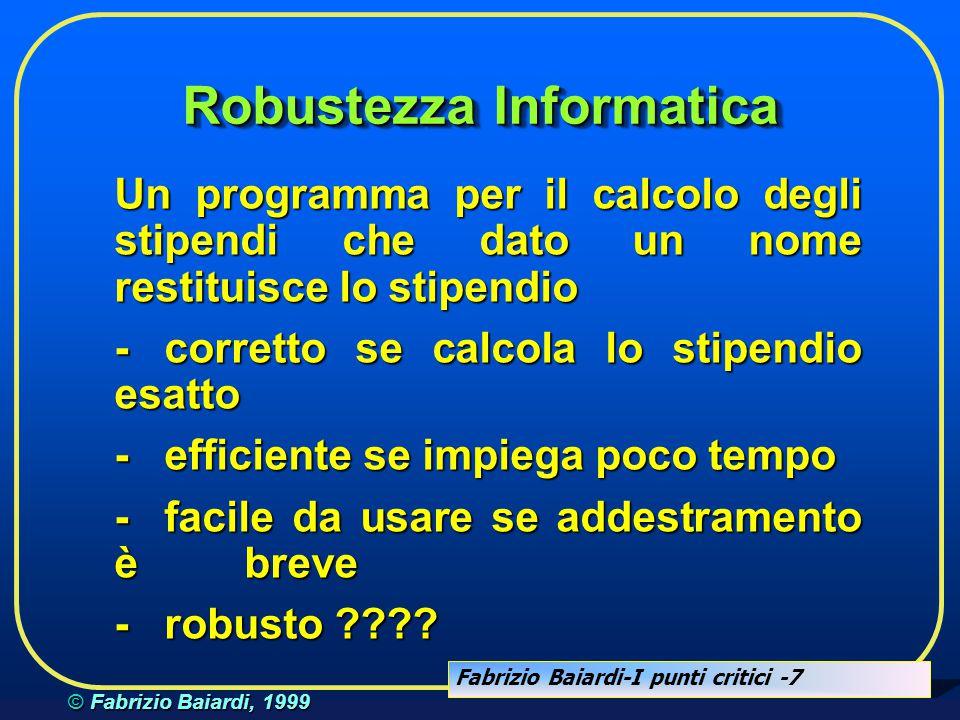 Fabrizio Baiardi-I punti critici -37 © Fabrizio Baiardi, 1999 Come utilizzare i criteri  stabilire la probabilità di attacco ad ogni punto  aumentare la robustezza di un punto in maniera proporzionale agli attacchi  non comprare un firewall poco robusto  a firewall is a replacement of the unsecurity of the network host (S.Bellovin)