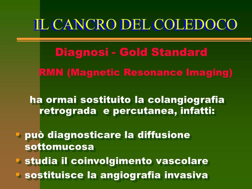 IL CANCRO DEL COLEDOCO Diagnosi - Gold Standard ha ormai sostituito la colangiografia retrograda e percutanea, infatti:  può diagnosticare la diffusi