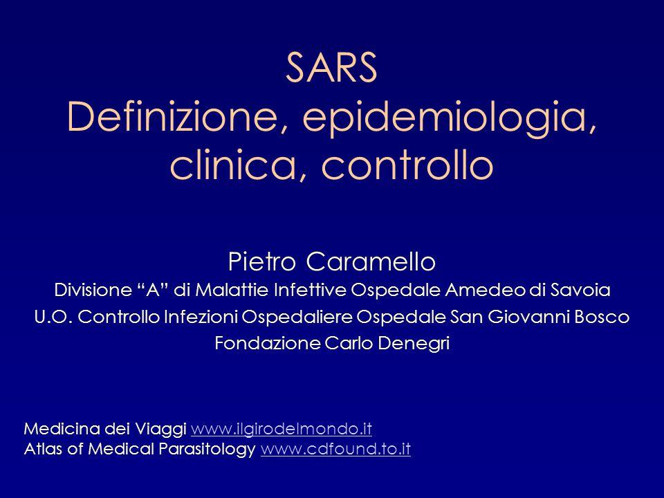 """SARS Definizione, epidemiologia, clinica, controllo Pietro Caramello Divisione """"A"""" di Malattie Infettive Ospedale Amedeo di Savoia U.O. Controllo Infe"""