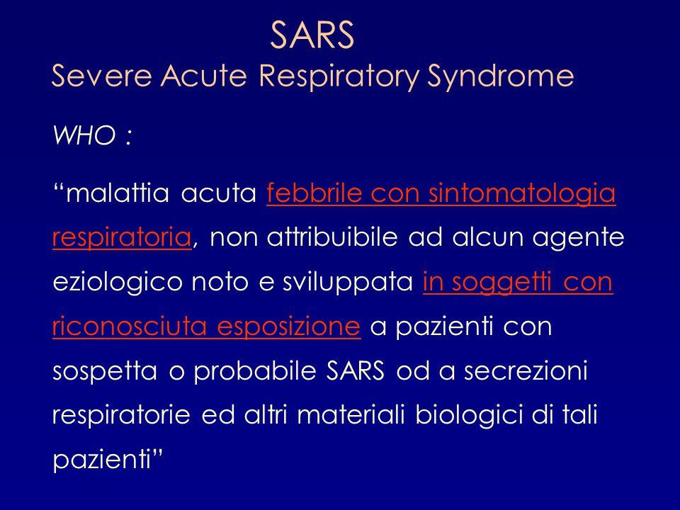 """SARS Severe Acute Respiratory Syndrome WHO : """"malattia acuta febbrile con sintomatologia respiratoria, non attribuibile ad alcun agente eziologico not"""