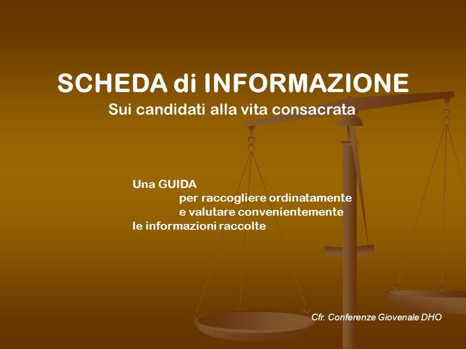SCHEDA di INFORMAZIONE Sui candidati alla vita consacrata Cfr. Conferenze Giovenale DHO Una GUIDA per raccogliere ordinatamente e valutare conveniente