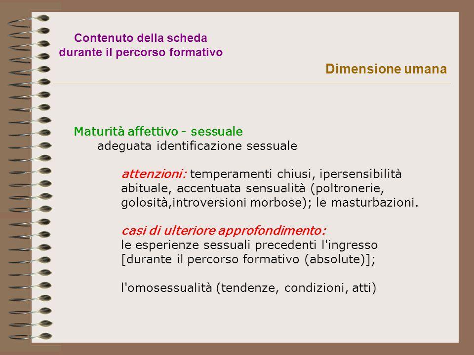 Dimensione umana Contenuto della scheda durante il percorso formativo Maturità affettivo - sessuale adeguata identificazione sessuale attenzioni: temp