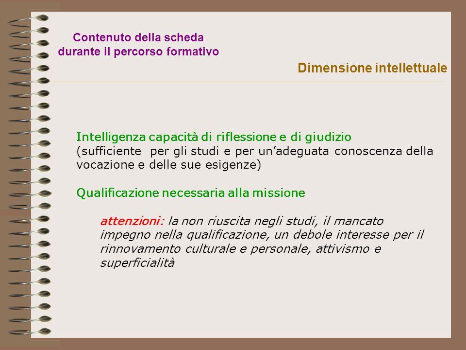 Intelligenza capacità di riflessione e di giudizio (sufficiente per gli studi e per un'adeguata conoscenza della vocazione e delle sue esigenze) Quali