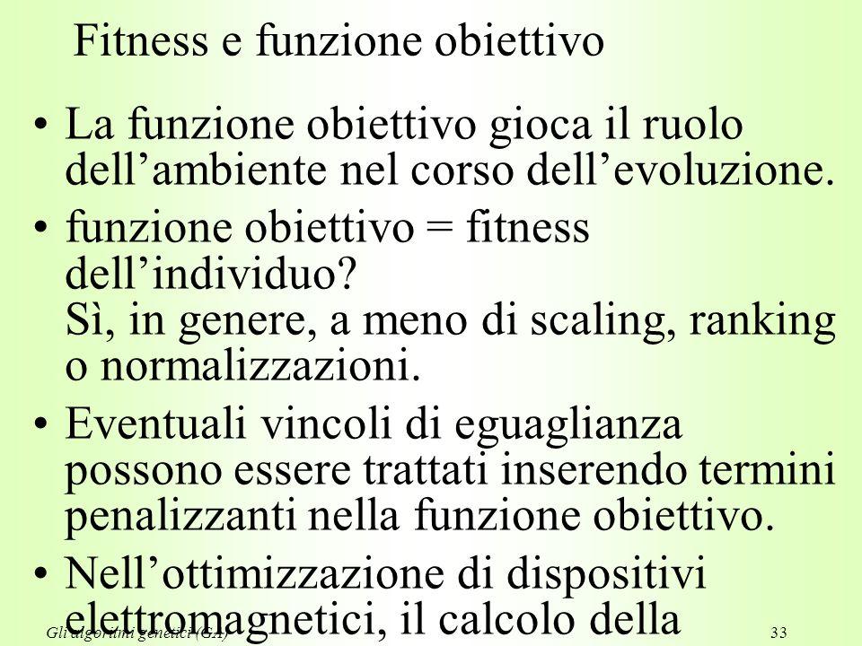 33 Fitness e funzione obiettivo La funzione obiettivo gioca il ruolo dell'ambiente nel corso dell'evoluzione.