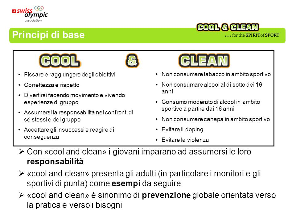 Principi di base  Con «cool and clean» i giovani imparano ad assumersi le loro responsabilità  «cool and clean» presenta gli adulti (in particolare