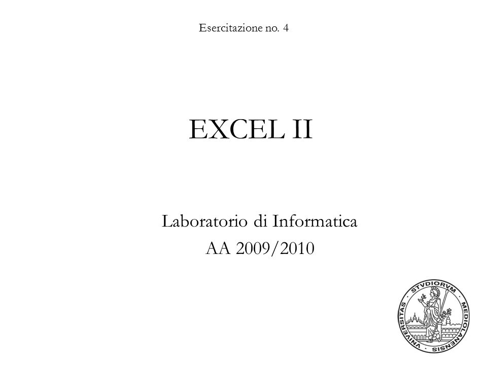Esercitazione no. 4 EXCEL II Laboratorio di Informatica AA 2009/2010
