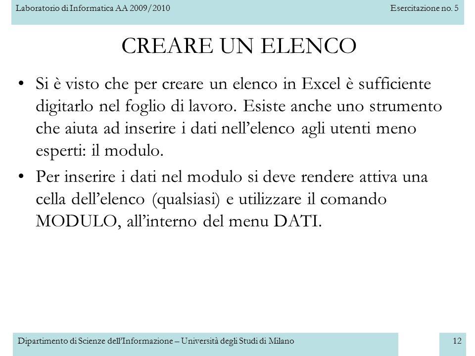 Laboratorio di Informatica AA 2009/2010Esercitazione no. 5 Dipartimento di Scienze dell'Informazione – Università degli Studi di Milano12 Si è visto c