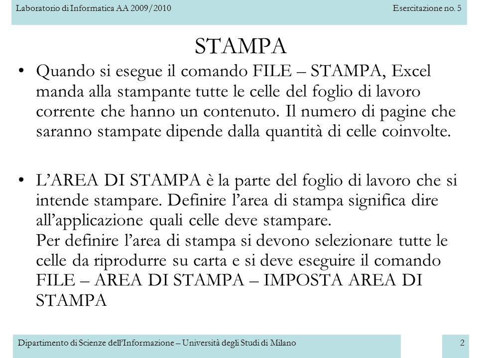 Laboratorio di Informatica AA 2009/2010Esercitazione no. 5 Dipartimento di Scienze dell'Informazione – Università degli Studi di Milano2 STAMPA Quando