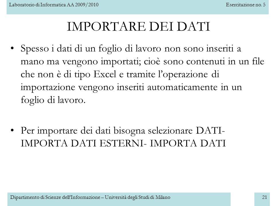 Laboratorio di Informatica AA 2009/2010Esercitazione no. 5 Dipartimento di Scienze dell'Informazione – Università degli Studi di Milano21 IMPORTARE DE