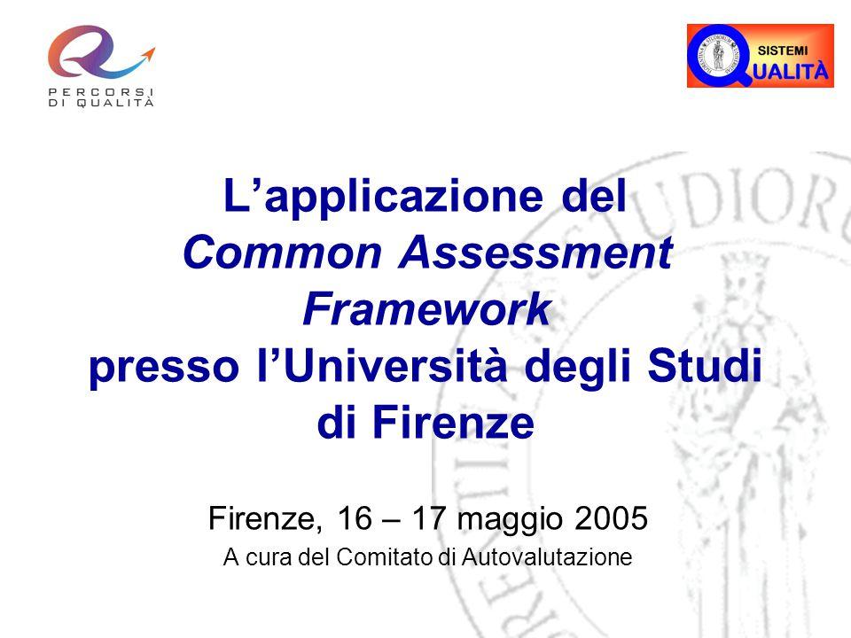 L'applicazione del Common Assessment Framework presso l'Università degli Studi di Firenze Firenze, 16 – 17 maggio 2005 A cura del Comitato di Autovalutazione