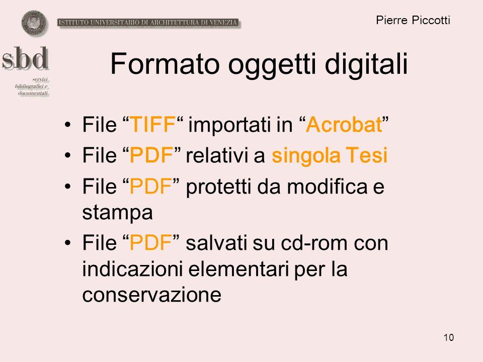 10 Pierre Piccotti Formato oggetti digitali File TIFF importati in Acrobat File PDF relativi a singola Tesi File PDF protetti da modifica e stampa File PDF salvati su cd-rom con indicazioni elementari per la conservazione