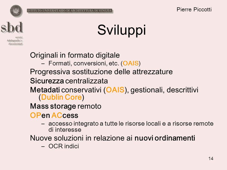 14 Pierre Piccotti Sviluppi Originali in formato digitale –Formati, conversioni, etc.